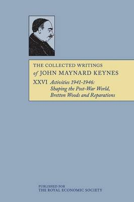 The Collected Writings of John Maynard Keynes 30 Volume Paperback Set: Activities 1941-1946: Shaping the Post-War World: Bretton Woods and Reparations Volume 26 - The Collected Writings of John Maynard Keynes (Paperback)
