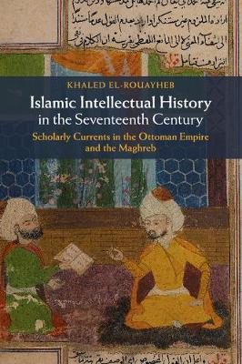 Islamic Intellectual History in the Seventeenth Century: Scholarly Currents in the Ottoman Empire and the Maghreb (Paperback)