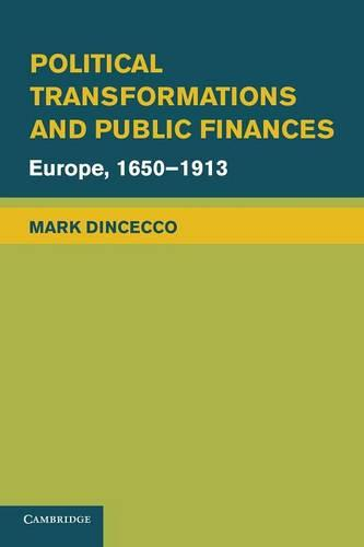 Political Transformations and Public Finances: Europe, 1650-1913 - Political Economy of Institutions and Decisions (Paperback)