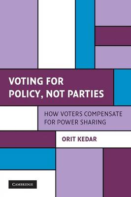 Cambridge Studies in Comparative Politics: Voting for Policy, Not Parties: How Voters Compensate for Power Sharing (Paperback)
