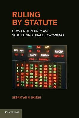 Ruling by Statute: How Uncertainty and Vote Buying Shape Lawmaking (Paperback)