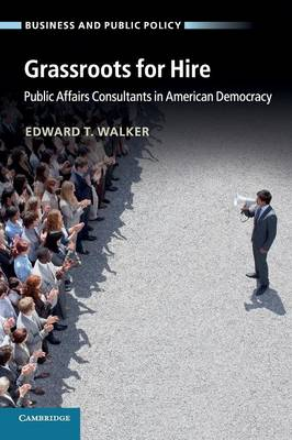Grassroots for Hire: Public Affairs Consultants in American Democracy - Business and Public Policy (Paperback)