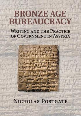 Bronze Age Bureaucracy: Writing and the Practice of Government in Assyria (Paperback)