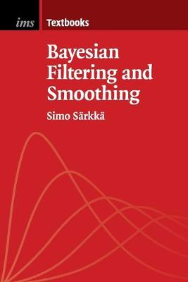 Bayesian Filtering and Smoothing - Institute of Mathematical Statistics Textbooks 3 (Paperback)