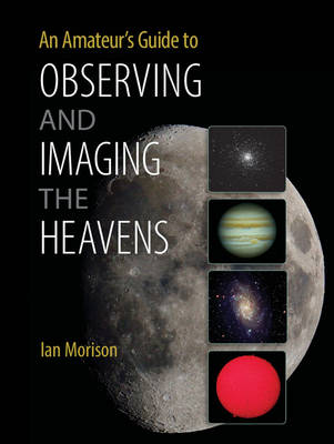 An Amateur's Guide to Observing and Imaging the Heavens (Paperback)