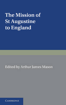 The Mission of St Augustine to England: According to the Original Documents, Being a Handbook for the Thirteenth Centenary (Paperback)