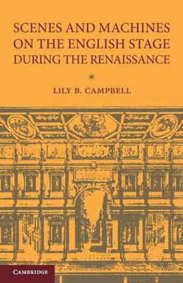 Scenes and Machines on the English Stage during the Renaissance: A Classical Revival (Paperback)