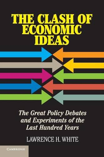 The Clash of Economic Ideas: The Great Policy Debates and Experiments of the Last Hundred Years (Paperback)