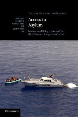 Access to Asylum: International Refugee Law and the Globalisation of Migration Control - Cambridge Studies in International and Comparative Law 77 (Paperback)