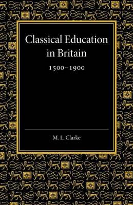 Classical Education in Britain 1500-1900 (Paperback)