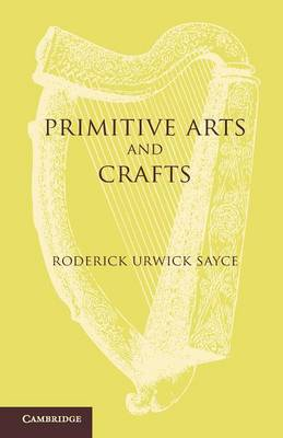 Primitive Arts and Crafts: An Introduction to the Study of Material Culture (Paperback)