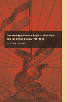 German Expansionism, Imperial Liberalism and the United States, 1776-1945 (Paperback)