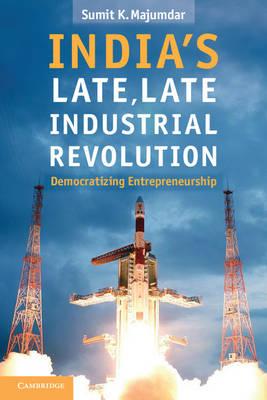 India's Late, Late Industrial Revolution: Democratizing Entrepreneurship (Paperback)