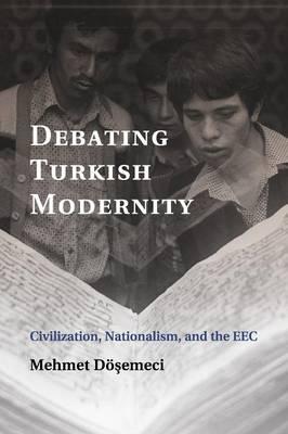 Debating Turkish Modernity: Civilization, Nationalism, and the EEC (Paperback)