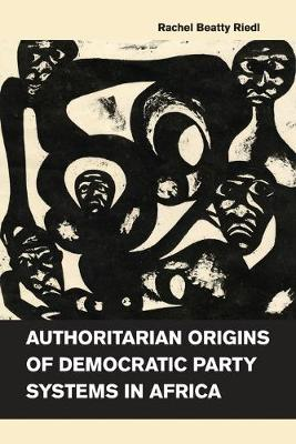 Authoritarian Origins of Democratic Party Systems in Africa (Paperback)