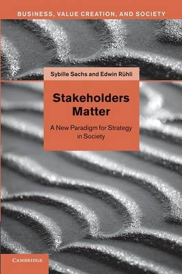Stakeholders Matter: A New Paradigm for Strategy in Society - Business, Value Creation, and Society (Paperback)