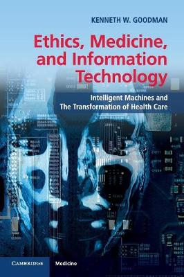 Ethics, Medicine, and Information Technology: Intelligent Machines and the Transformation of Health Care (Paperback)