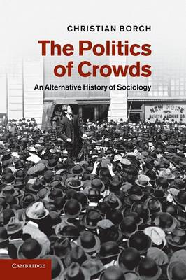 The Politics of Crowds: An Alternative History of Sociology (Paperback)