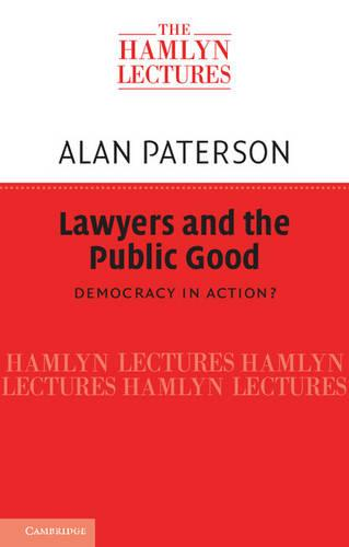 Lawyers and the Public Good: Democracy in Action? - The Hamlyn Lectures (Paperback)