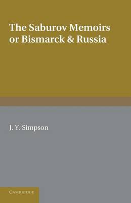 The Saburov Memoirs: or, Bismarck and Russia: Being Fresh Light on the Leagues of the Three Emperors, 1881 (Paperback)