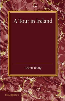 A Tour in Ireland: With General Observations on the Present State of that Kingdom Made in the Years 1776, 1777 and 1778 (Paperback)