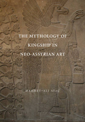 The Mythology of Kingship in Neo-Assyrian Art (Paperback)