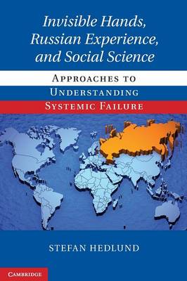 Invisible Hands, Russian Experience, and Social Science: Approaches to Understanding Systemic Failure (Paperback)
