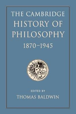 The Cambridge History of Philosophy 1870-1945 (Paperback)