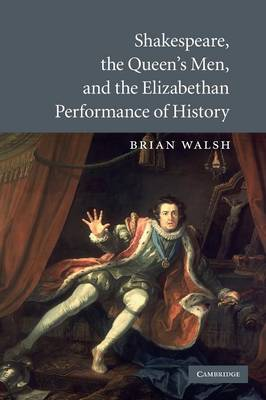 Shakespeare, the Queen's Men, and the Elizabethan Performance of History (Paperback)