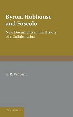 Byron, Hobhouse and Foscolo: New Documents in the History of a Collaboration (Paperback)