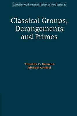 Australian Mathematical Society Lecture Series: Classical Groups, Derangements and Primes Series Number 25 (Paperback)