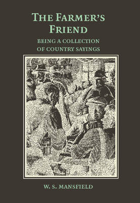 The Farmer's Friend; or, Wise Saws and Modern Instances: Being a Collection of Country Sayings (Paperback)