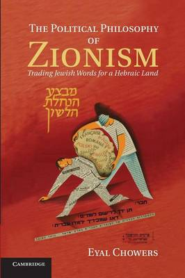 The Political Philosophy of Zionism: Trading Jewish Words for a Hebraic Land (Paperback)