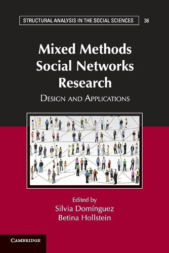 Structural Analysis in the Social Sciences: Mixed Methods Social Networks Research: Design and Applications Series Number 36 (Paperback)