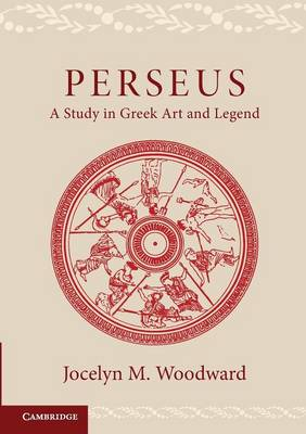 Perseus: A Study in Greek Art and Legend (Paperback)