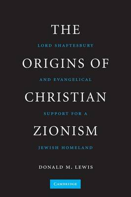 The Origins of Christian Zionism: Lord Shaftesbury and Evangelical Support for a Jewish Homeland (Paperback)