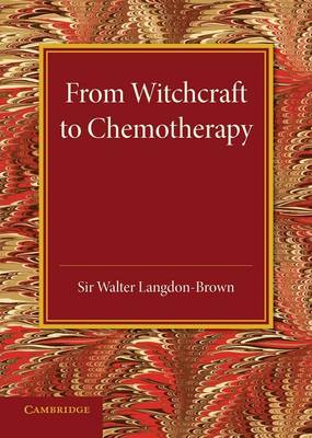 From Witchcraft to Chemotherapy: The Linacre Lecture 1941 (Paperback)