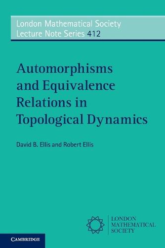 Automorphisms and Equivalence Relations in Topological Dynamics - London Mathematical Society Lecture Note Series 412 (Paperback)