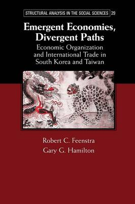 Emergent Economies, Divergent Paths: Economic Organization and International Trade in South Korea and Taiwan (Paperback)