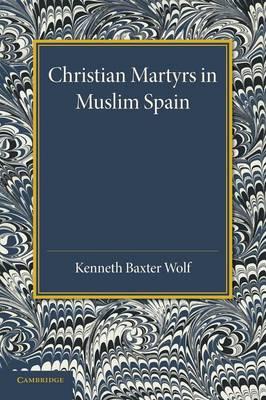 Christian Martyrs in Muslim Spain - Cambridge Iberian and Latin American Studies (Paperback)