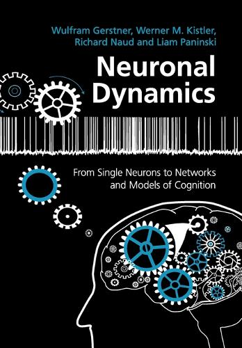 Neuronal Dynamics: From Single Neurons to Networks and Models of Cognition (Paperback)