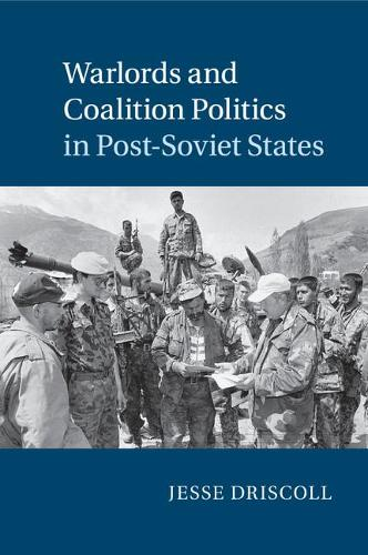 Warlords and Coalition Politics in Post-Soviet States - Cambridge Studies in Comparative Politics (Paperback)