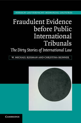 Hersch Lauterpacht Memorial Lectures: Fraudulent Evidence Before Public International Tribunals: The Dirty Stories of International Law Series Number 21 (Paperback)