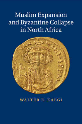 Muslim Expansion and Byzantine Collapse in North Africa (Paperback)