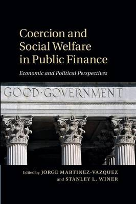 Coercion and Social Welfare in Public Finance: Economic and Political Perspectives (Paperback)