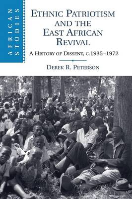 Ethnic Patriotism and the East African Revival: A History of Dissent, c.1935-1972 - African Studies (Paperback)