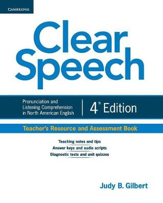 Clear Speech Teacher's Resource and Assessment Book: Pronunciation and Listening Comprehension in North American English (Paperback)