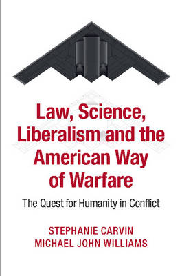 Law, Science, Liberalism and the American Way of Warfare: The Quest for Humanity in Conflict (Paperback)