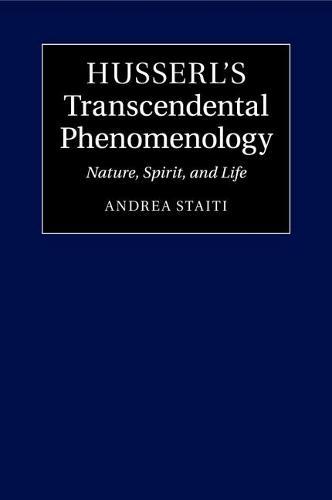 Husserl's Transcendental Phenomenology: Nature, Spirit, and Life (Paperback)