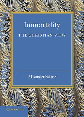 Immortality: The Christian View: A Lecture to Churchmen at Norwich, 11 Feb 1931 (Paperback)